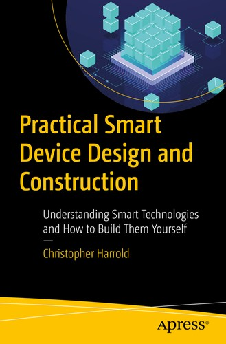 Practical Smart Device Design and Construction: Understanding Smart Technologies and How to Build Them Yourself