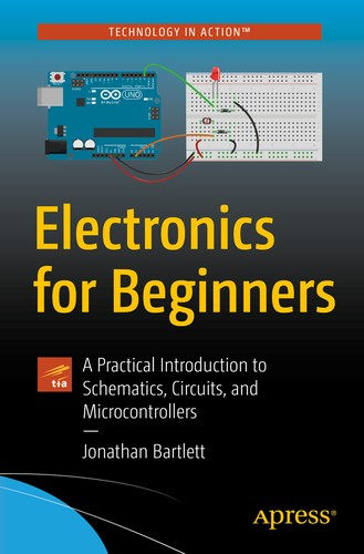 Electronics for Beginners: A Practical Introduction to Schematics, Circuits, and Microcontrollers