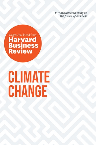 Climate Change: The Insights You Need from Harvard Business Review