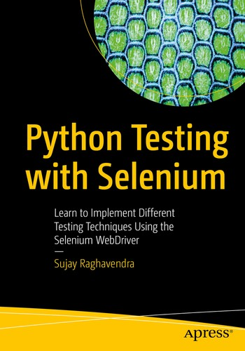 Python Testing with Selenium: Learn to Implement Different Testing Techniques Using the Selenium WebDriver