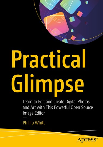 Practical Glimpse: Learn to Edit and Create Digital Photos and Art with This Powerful Open Source Image Editor