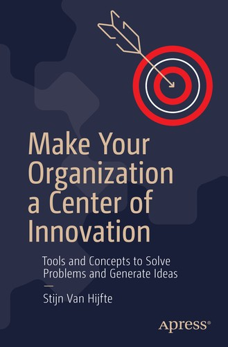 Make Your Organization a Center of Innovation: Tools and Concepts to Solve Problems and Generate Ideas