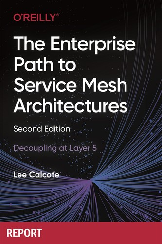 The Enterprise Path to Service Mesh Architectures, 2nd Edition