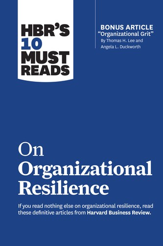 HBR's 10 Must Reads on Organizational Resilience (with bonus article