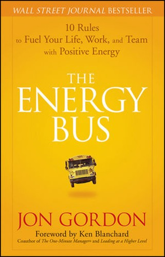 Cover image for The Energy Bus: 10 Rules to Fuel Your Life, Work, and Team with Positive Energy