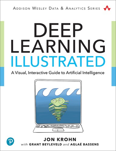 Cover image for Deep Learning Illustrated: A Visual, Interactive Guide to Artificial Intelligence