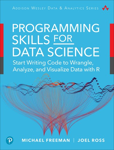 Cover image for Programming Skills for Data Science: Start Writing Code to Wrangle, Analyze, and Visualize Data with R, First Edition