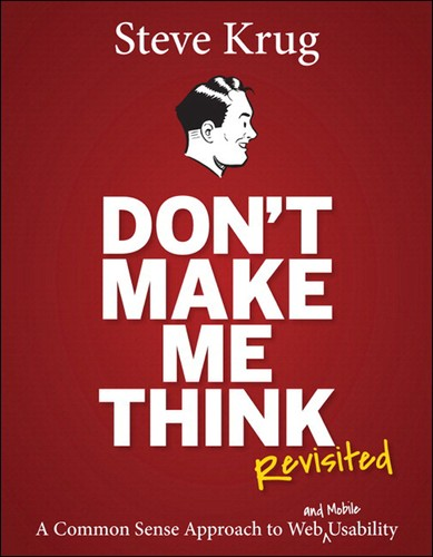 Cover image for Don't Make Me Think, Revisited: A Common Sense Approach to Web Usability, Third Edition