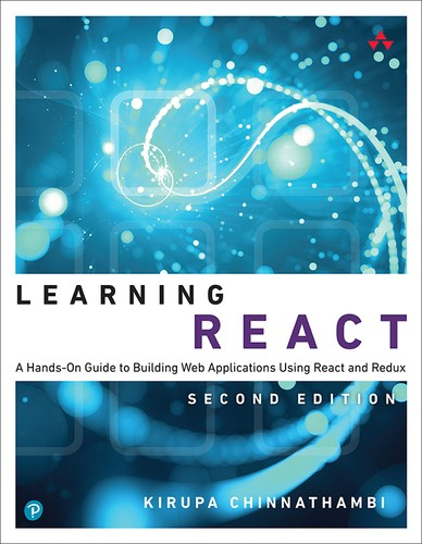 Cover image for Learning React: A Hands-On Guide to Building Web Applications Using React and Redux, Second edition