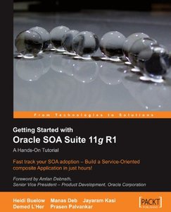 Getting Started With Oracle SOA Suite 11g R1 : A Hands-On Tutorial
